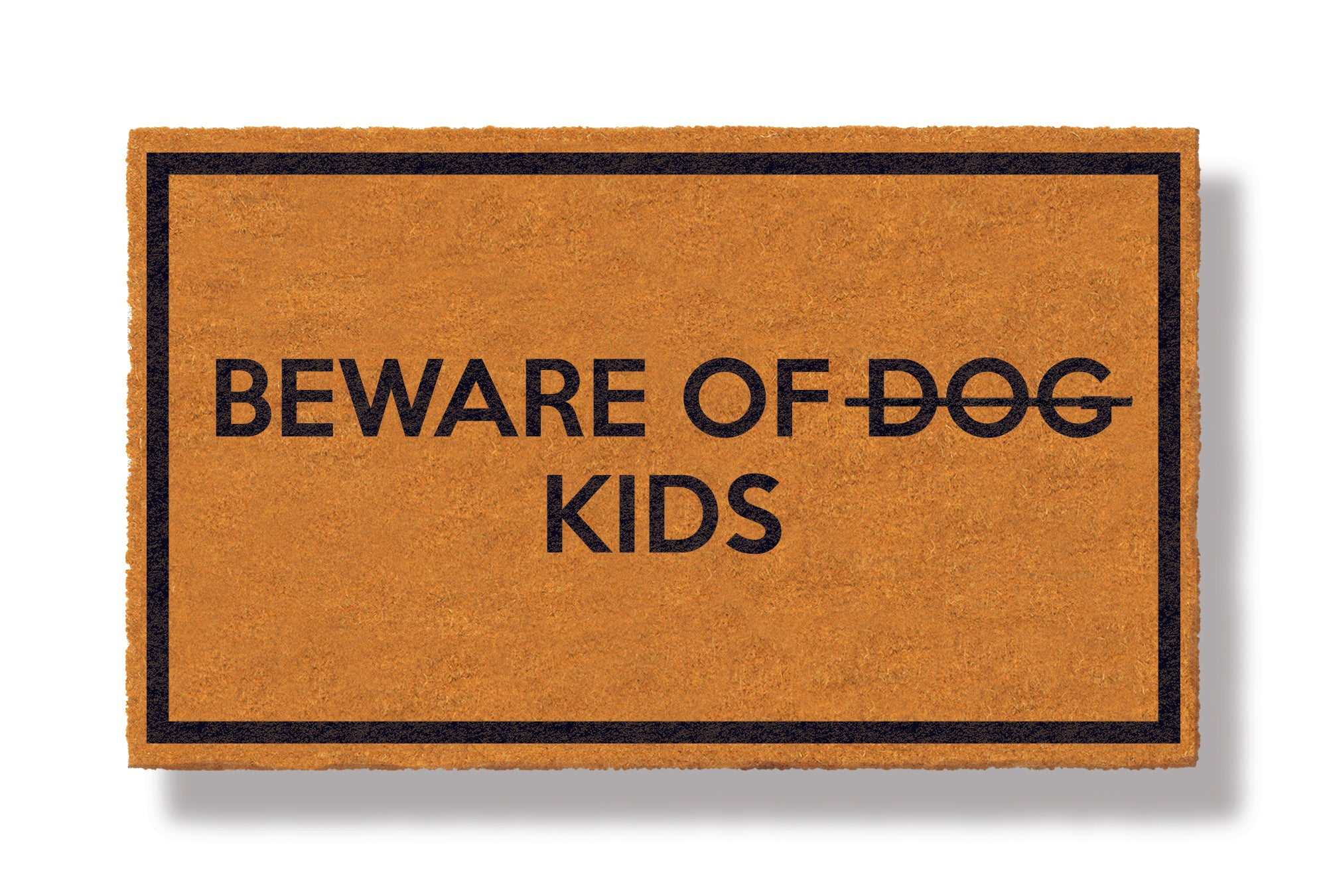 This coir welcome mat is a funny doormat on a white background with a drop shadow. The brown doormat has a black border and has black centered text that reads Beware of Dog strikethrough Kids.