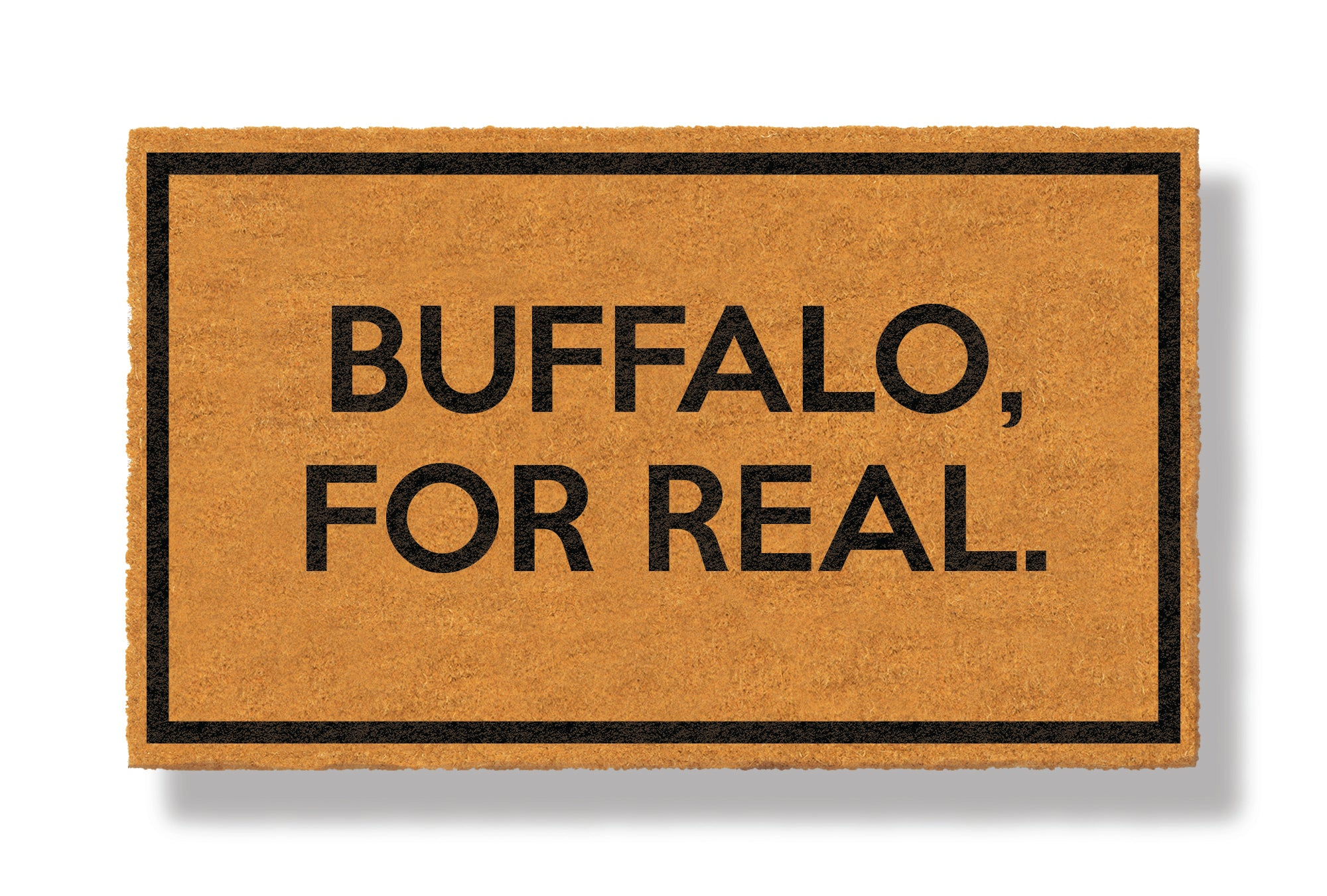 This coir welcome mat is a funny doormat on a white background with a drop shadow. The brown doormat has a black border and has black centered text that reads Buffalo, For Real.