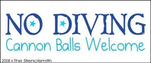 NO DIVING - Cannon Balls Welcome