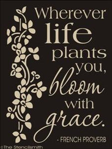 1513 - Wherever life plants you Bloom with Grace
