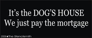 It's the DOG'S HOUSE pay mortgage