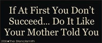 If at first you don't succeed ... mother told