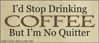 I'd Stop Drinking Coffee Quitter