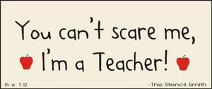 You can't scare me, I'm a teacher!