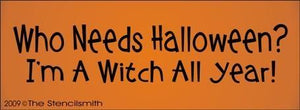 825 - Who Needs Halloween   Witch All Year