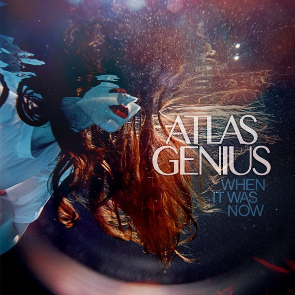 Atlas Genius - When It Was Now