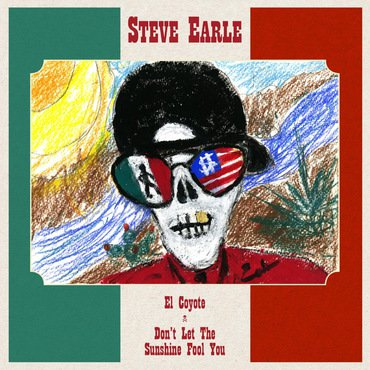 "Steve Earle - El Coyote/ Don't Let The Sunshine Fool You 7"" (RSD2019)"