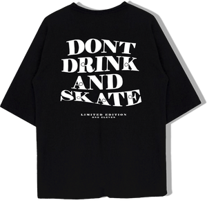 DON'T DRINK AND SKATE - Limited Edition
