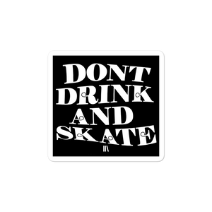DONT DRINK AND SKATE
