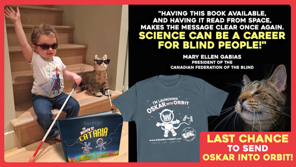"Image shows Oskar and the Oskar Into Orbit T-shirt with raised braille and graphics. A small girl with her cane is cheering with her Oskar & Klaus: The Mission to Cataria book. A quote from Mary Ellen Gabias reads: ""Having this book available, and having it read from space, makes the message clear once again. Science can be a career for blind people!"""