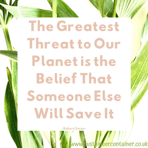 The greatest threat to our planet is the belief that someone else will save it
