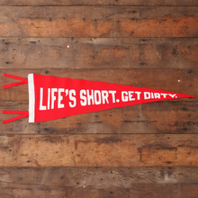 "Load image into Gallery viewer, ""Life's Short. Get Dirty."" Pennant Flag"