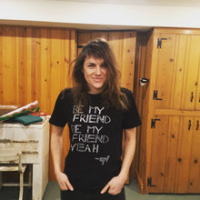 Load image into Gallery viewer, Elisabeth Pixley-Fink - Be My Friend T-Shirt