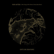 Load image into Gallery viewer, Gifts or Creatures - Fair Mitten (New Songs of the Historic Great Lakes Basin) CD/Vinyl