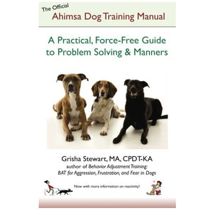 Ahimsa Dog Training Manual: Practical, Force-Free Guide to Problem Solving & Manners (Unsigned Paperback)