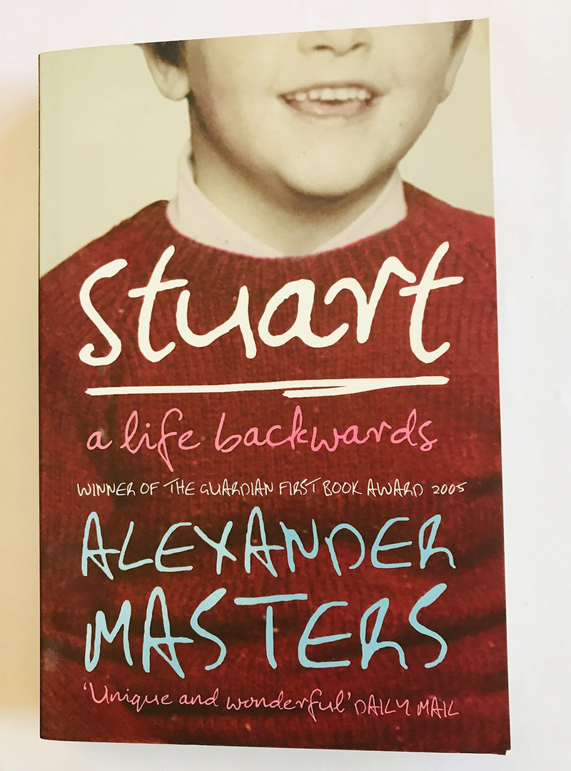 Stuart, A Life Backwards, by Alexander Masters
