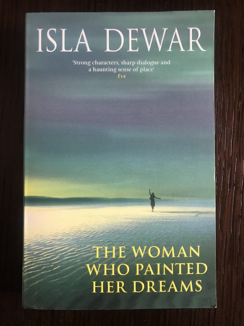 The Woman Who Painted her Dream by Isla Dewar