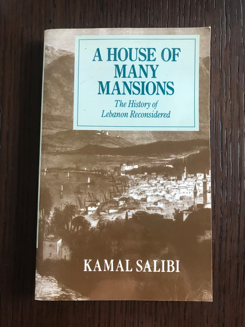 A House of Many Mansions, The History of Lebanon Reconsidered by Kamal Salibi