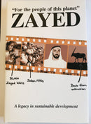 "Zayed ""For the People of this planet"" A Legacy in sustainable development"