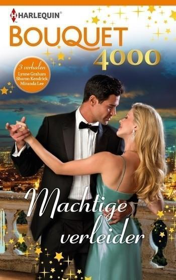 Bouquet 4000 – Lynne Graham – Sharon Kendrick – Miranda Lee – Machtige verleider (3-in-1)