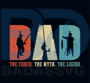 Download Dad The Fisher The Myth The Legend Svg Fathers Day Svg Fathers Gift Badassvg