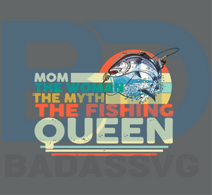 Download Mom The Woman The Myth The Fishing Queen Svg Trending Svg Mother Day Badassvg
