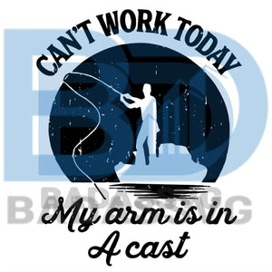 Download Can T Work Today My Arm Is In A Cast Svg Trending Svg Fishing Svg F Badassvg