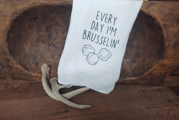 Every Day I'm Brusselin'- Tea Towel