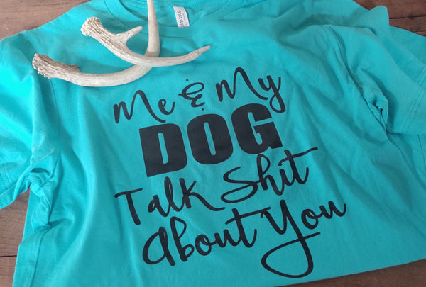 Me & My Dog Talk S#@T About You