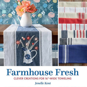 "Farmhouse Fresh - Clever Creations for 16"" Wide Toweling by Janelle Kent"