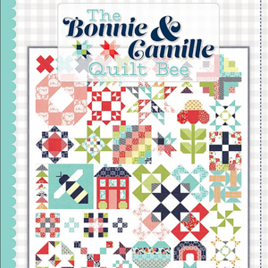 The Bonnie & Camille Quilt Bee Book by Bonnie Olaveson & Camille Roskelley