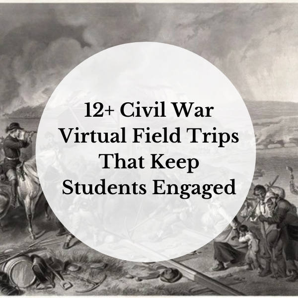 12+ Civil War Virtual Field Trips That Keep Students Engaged