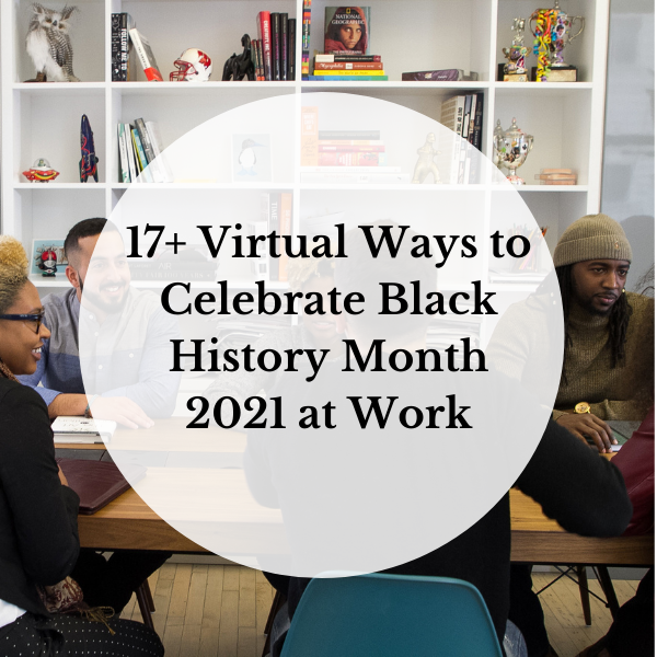 17+ Virtual 2021 Black History Month Ideas for Corporate and Remote Teams