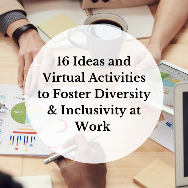 16+ Ideas and Virtual Activities to Foster Diversity & Inclusivity at Work (With Examples!)