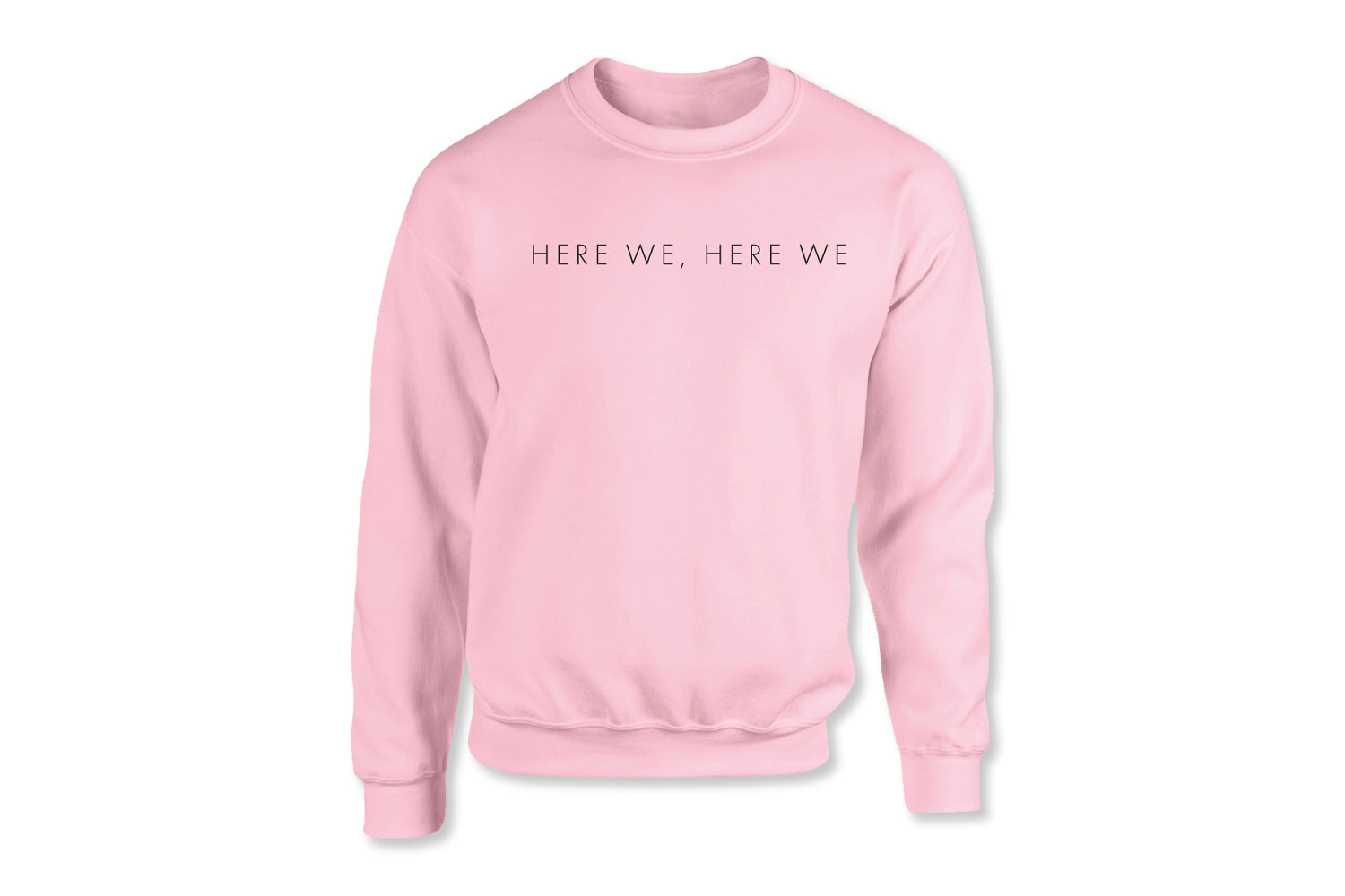 Here We Pink Sweatshirt