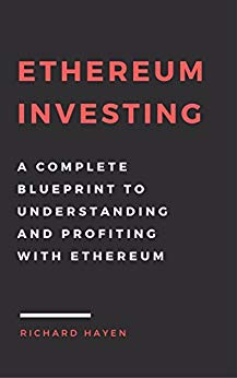 Ethereum Investing: A Complete Blueprint to Understanding and Profiting with Ethereum: Getting Rich from Blockchain Cryptocurrencies