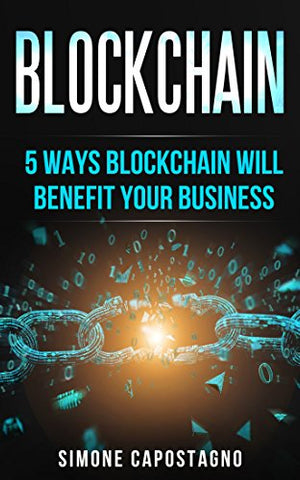 Blockchain: 5 Ways Blockchain will Benefit your Business