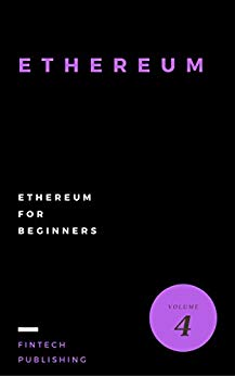 Ethereum: Ethereum for Beginners (Cryptocurrency Book 4)