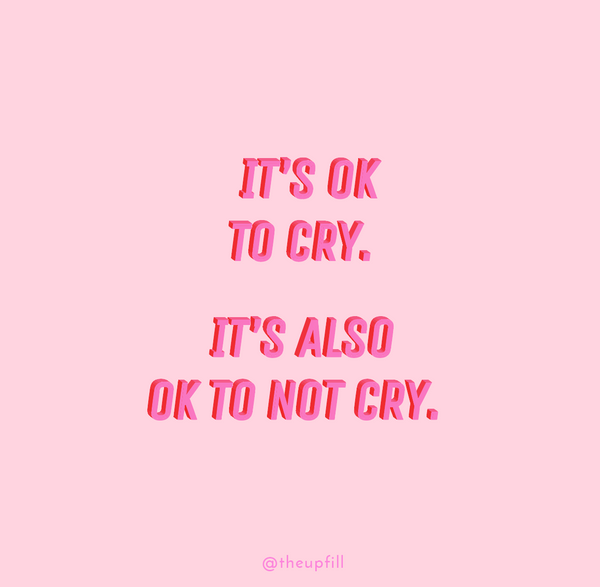 It's OK to cry. It's also ok to not cry