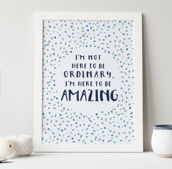 I'm Not Here to be Ordinary Print