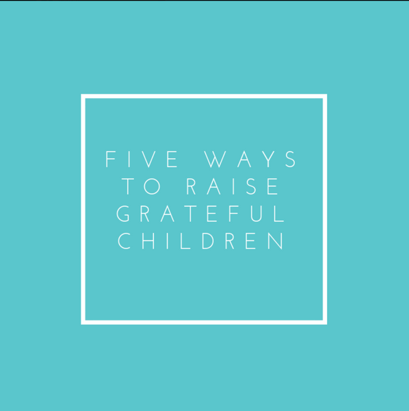 five ways to raise Grateful childnre