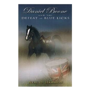 The Boone Society Book- Daniel Boone and the Defeat At Blue Licks