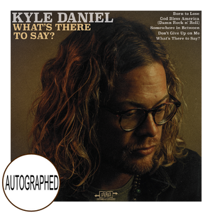 Kyle Daniel AUTOGRAPHED EP- What's There To Say