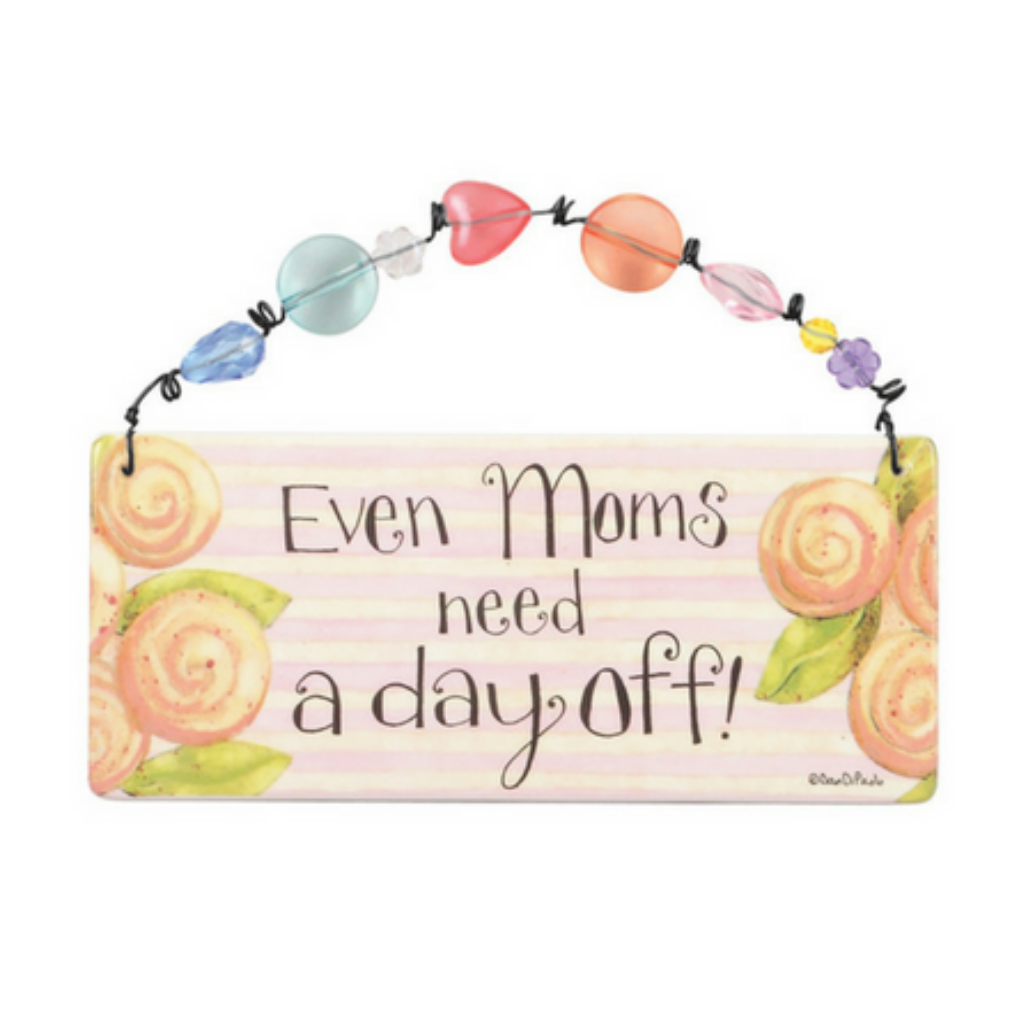 Even Mom Needs A Day Off Wall Plaque