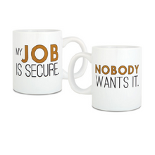 Load image into Gallery viewer, My Job Is Secure Mug