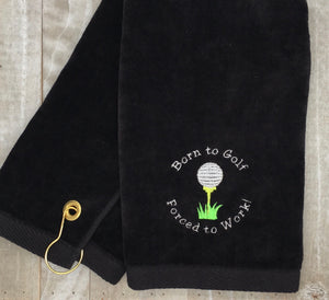 Born to Golf Forced to Work Golf Towel