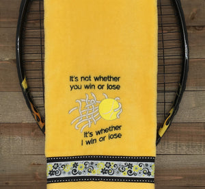 It's Not Whether You Win or Lose Tennis Towel
