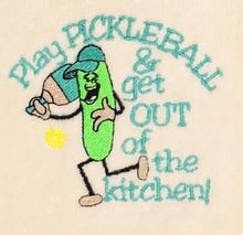 Load image into Gallery viewer, Play Pickleball...get out of kitchen Towel