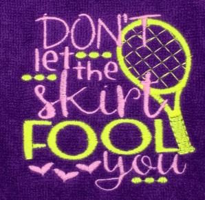 "Embroidered ""Don't Let the Skirt Fool You"" Tennis Towel"
