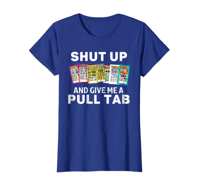 Funny Shut Up and Give Me a Pull Tab funny Bingo t-shirt